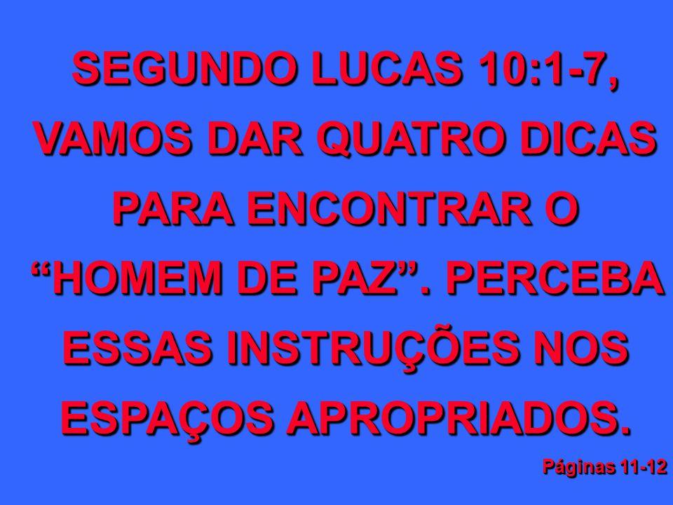 SEGUNDO LUCAS 10:1-7, VAMOS DAR QUATRO DICAS PARA ENCONTRAR O HOMEM DE PAZ . PERCEBA ESSAS INSTRUÇÕES NOS ESPAÇOS APROPRIADOS.