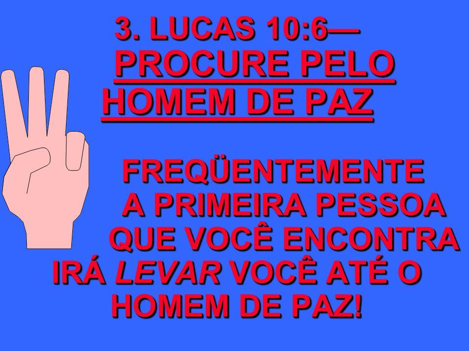 3. LUCAS 10:6— PROCURE PELO HOMEM DE PAZ FREQÜENTEMENTE