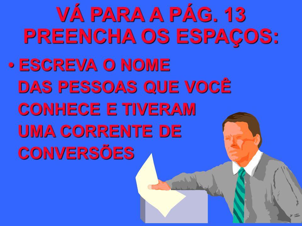 VÁ PARA A PÁG. 13 PREENCHA OS ESPAÇOS: