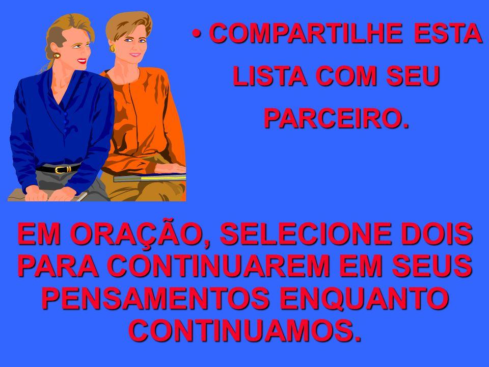 • COMPARTILHE ESTA LISTA COM SEU PARCEIRO.
