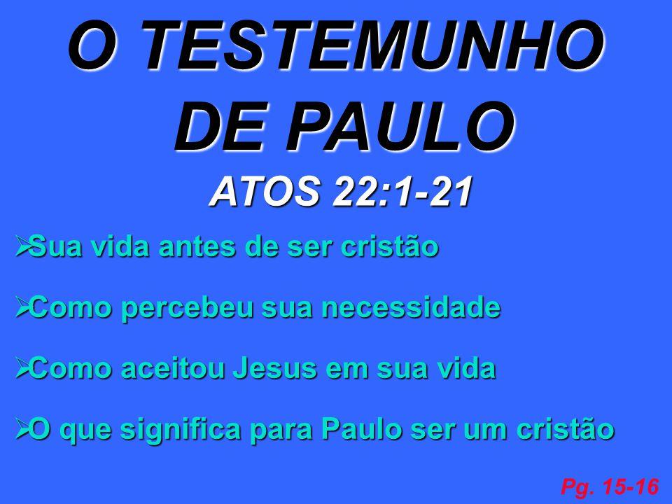 O TESTEMUNHO DE PAULO ATOS 22:1-21 Sua vida antes de ser cristão