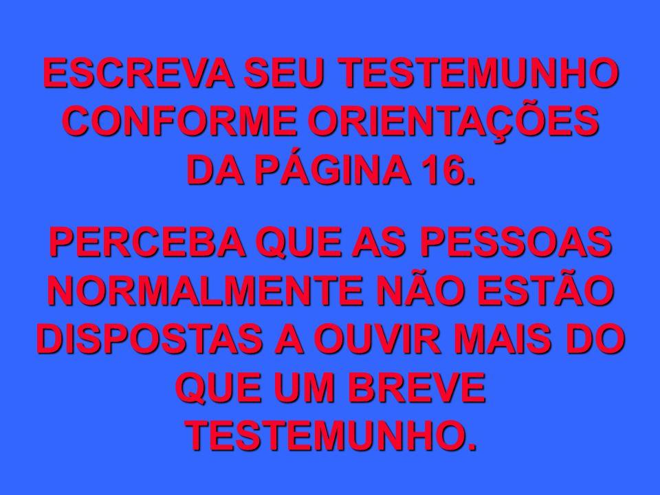 ESCREVA SEU TESTEMUNHO CONFORME ORIENTAÇÕES DA PÁGINA 16.