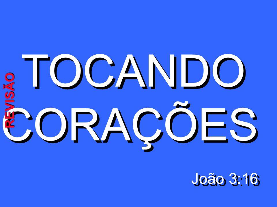 TOCANDO CORAÇÕES João 3:16 REVISÃO
