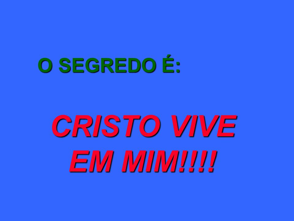 O SEGREDO É: CRISTO VIVE EM MIM!!!!