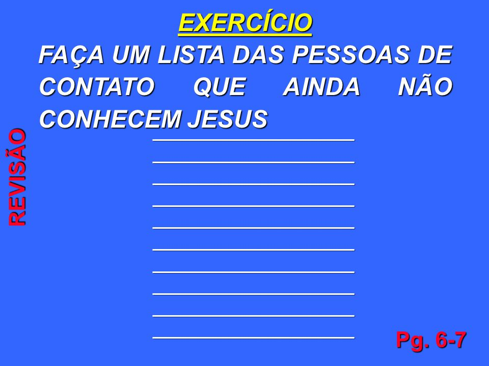FAÇA UM LISTA DAS PESSOAS DE CONTATO QUE AINDA NÃO CONHECEM JESUS