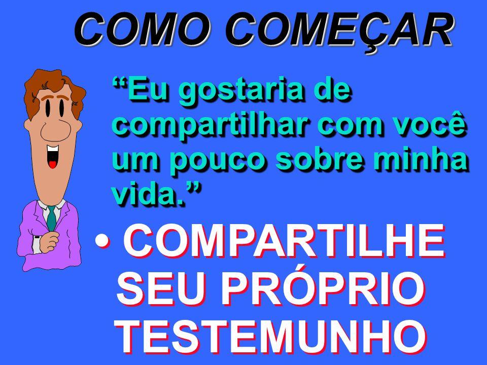 • COMPARTILHE SEU PRÓPRIO TESTEMUNHO