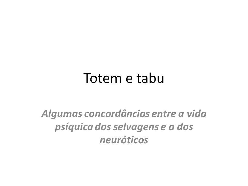 Totem e tabu Algumas concordâncias entre a vida psíquica dos selvagens e a dos neuróticos