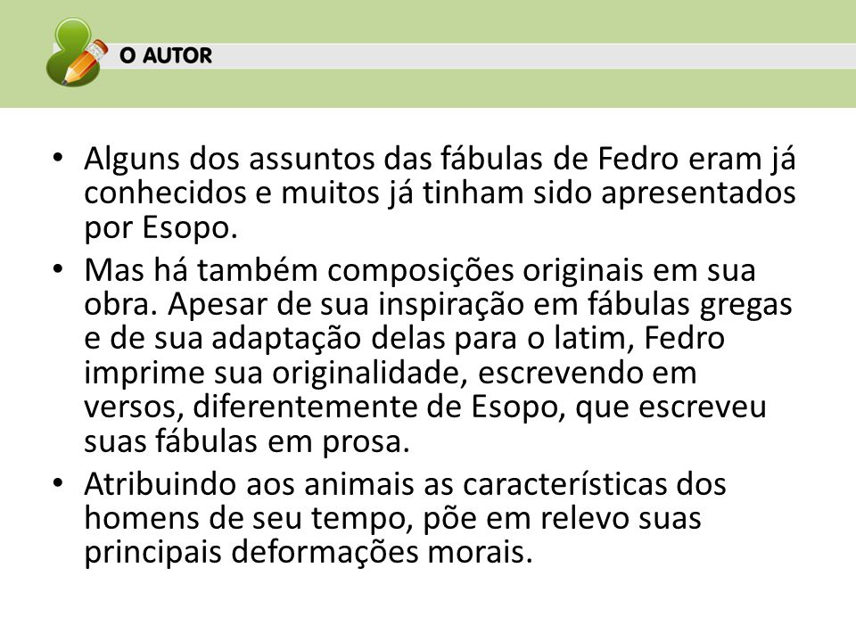 Alguns dos assuntos das fábulas de Fedro eram já conhecidos e muitos já tinham sido apresentados por Esopo.