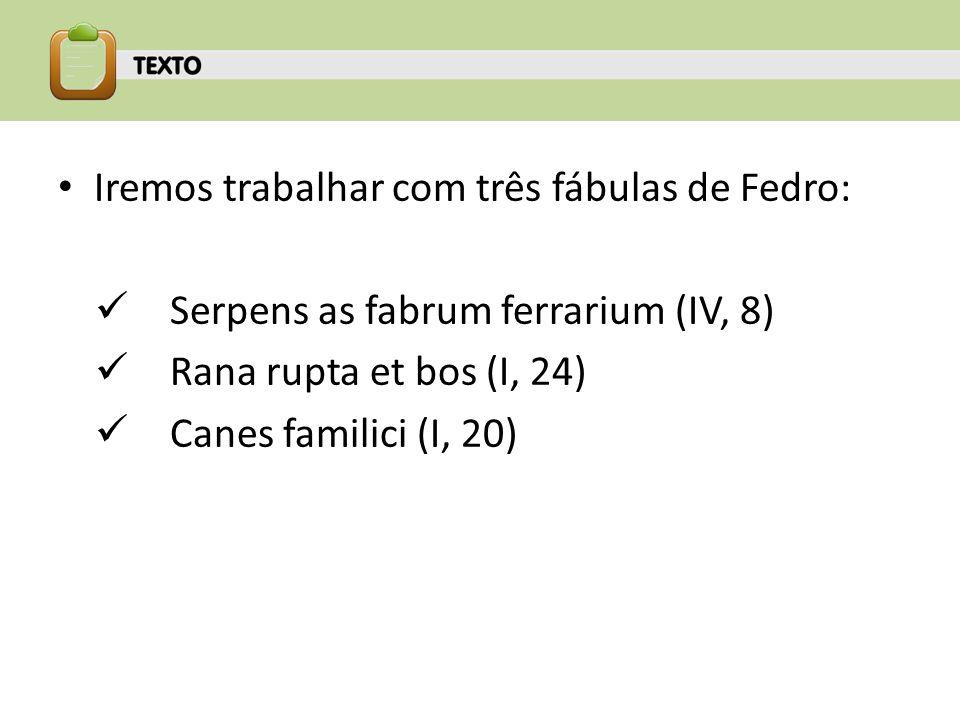 Iremos trabalhar com três fábulas de Fedro: