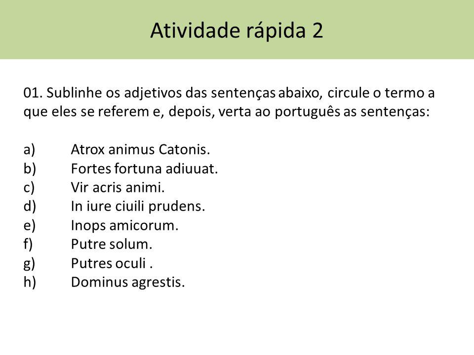 Atividade rápida 2 01. Sublinhe os adjetivos das sentenças abaixo, circule o termo a que eles se referem e, depois, verta ao português as sentenças: