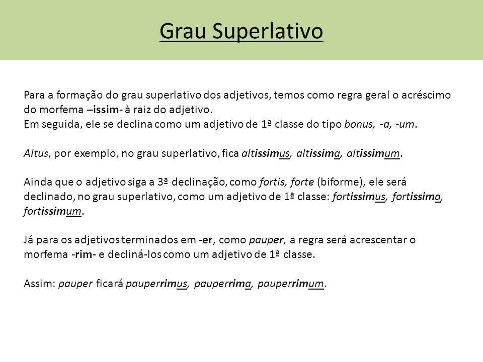 Grau Superlativo Para a formação do grau superlativo dos adjetivos, temos como regra geral o acréscimo do morfema –issim- à raiz do adjetivo.