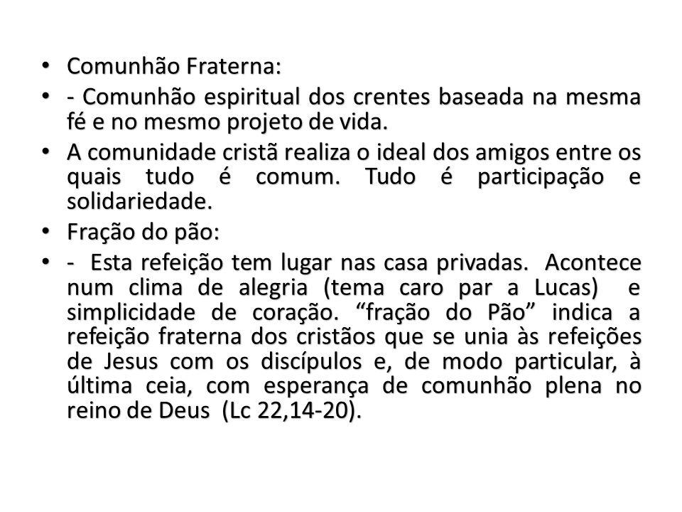Comunhão Fraterna: - Comunhão espiritual dos crentes baseada na mesma fé e no mesmo projeto de vida.