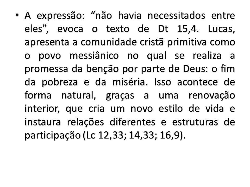A expressão: não havia necessitados entre eles , evoca o texto de Dt 15,4.