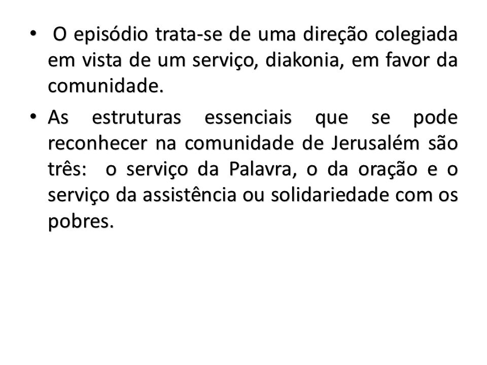 O episódio trata-se de uma direção colegiada em vista de um serviço, diakonia, em favor da comunidade.