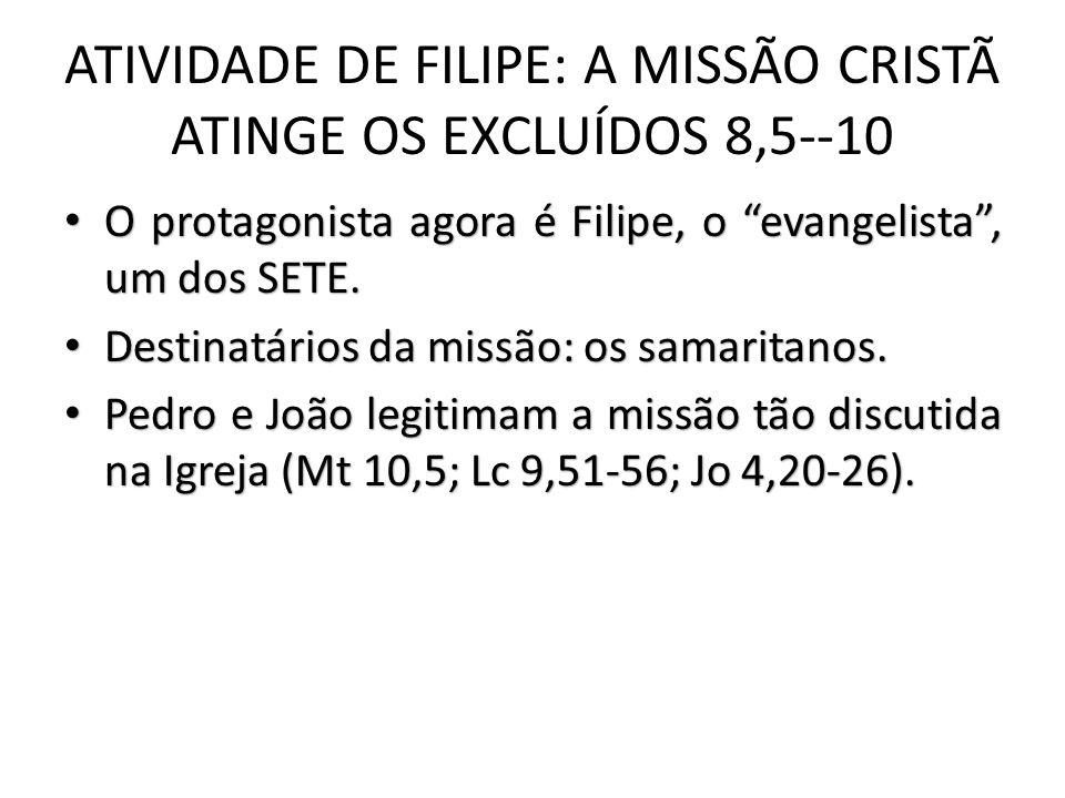 ATIVIDADE DE FILIPE: A MISSÃO CRISTÃ ATINGE OS EXCLUÍDOS 8,5--10