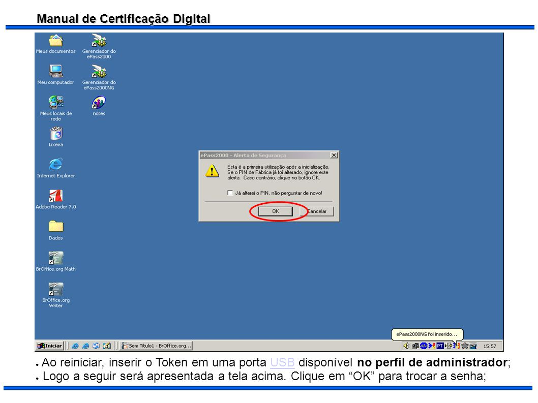 Ao reiniciar, inserir o Token em uma porta USB disponível no perfil de administrador;