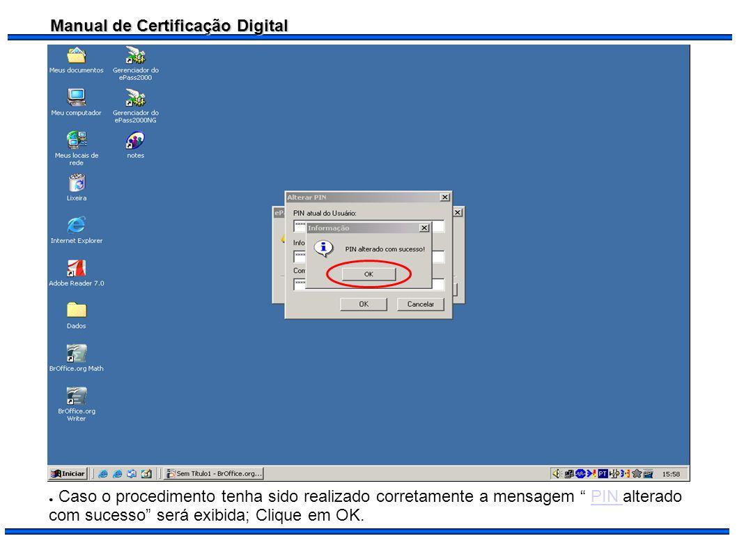 Caso o procedimento tenha sido realizado corretamente a mensagem PIN alterado com sucesso será exibida; Clique em OK.