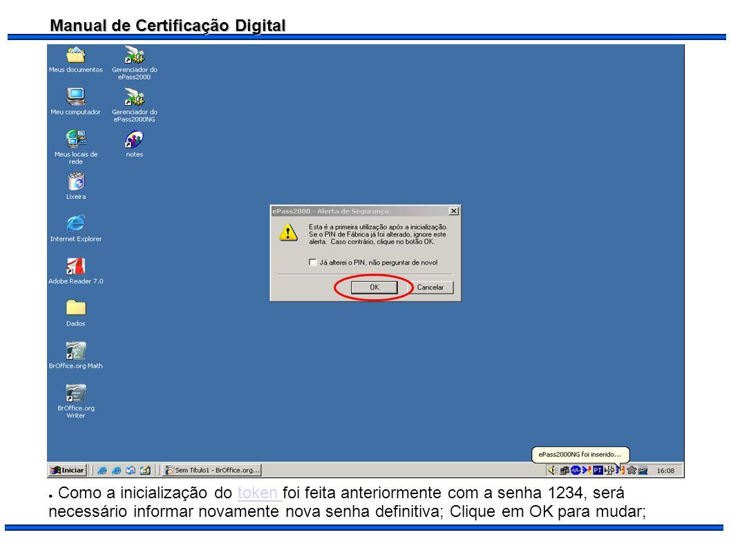 Como a inicialização do token foi feita anteriormente com a senha 1234, será necessário informar novamente nova senha definitiva; Clique em OK para mudar;