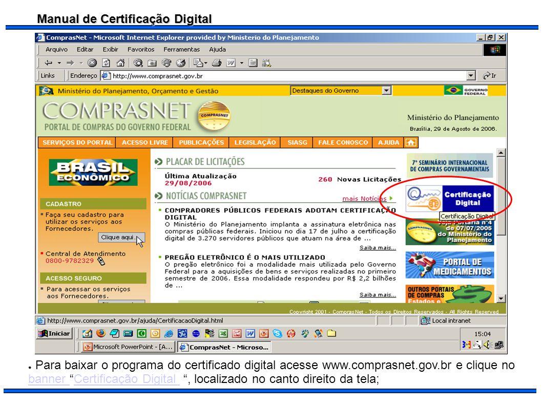 Para baixar o programa do certificado digital acesse www. comprasnet