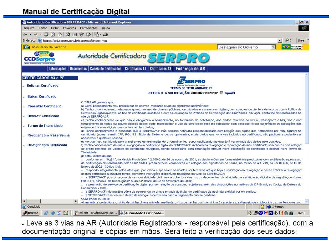 Leve as 3 vias na AR (Autoridade Registradora - responsável pela certificação), com a documentação original e cópias em mãos.