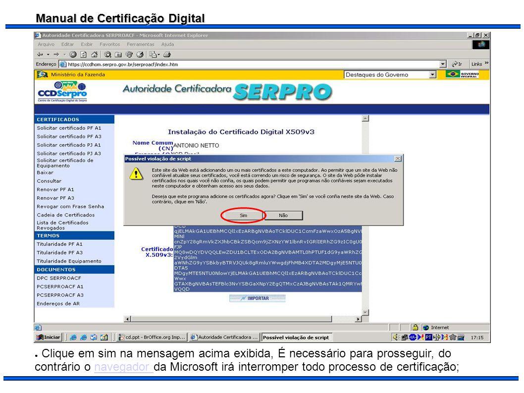 Clique em sim na mensagem acima exibida, É necessário para prosseguir, do contrário o navegador da Microsoft irá interromper todo processo de certificação;
