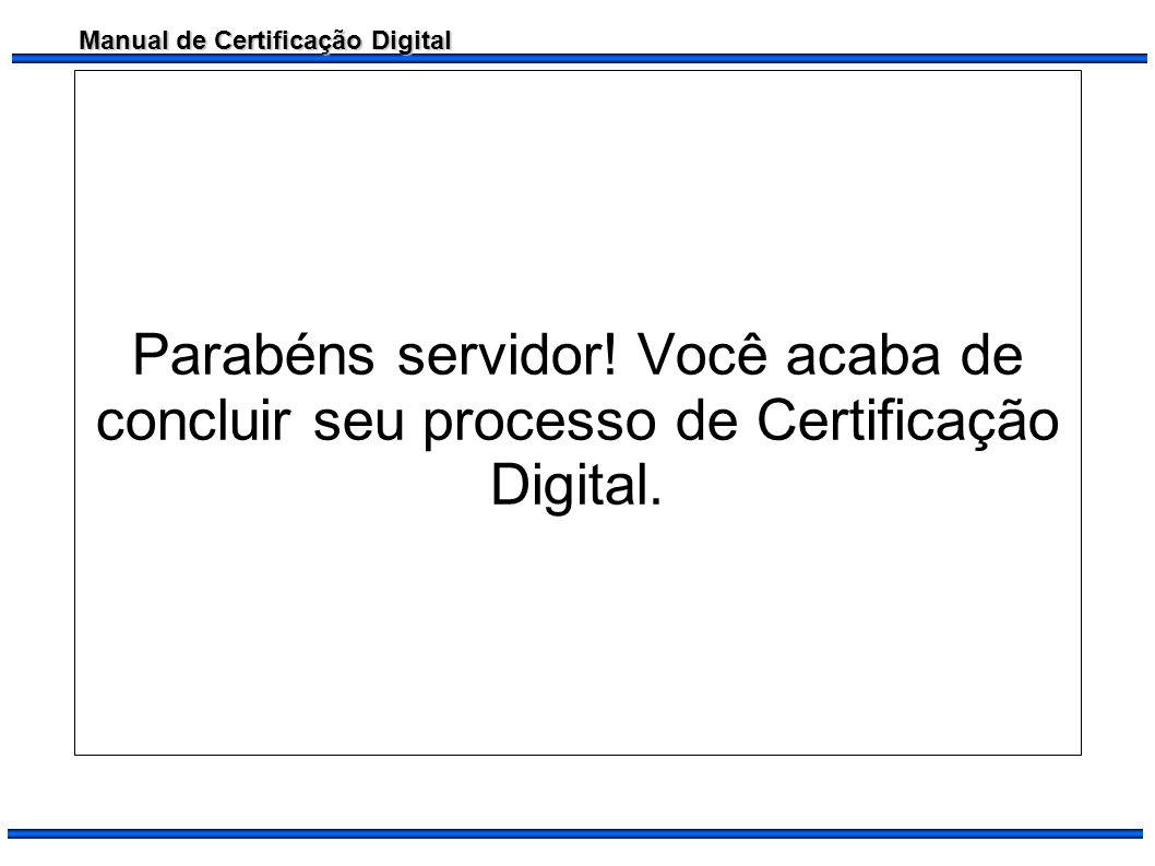 Parabéns servidor! Você acaba de concluir seu processo de Certificação Digital.