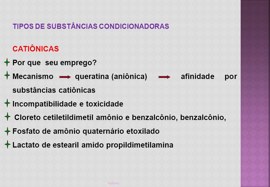 Mecanismo queratina (aniônica) afinidade por substâncias catiônicas
