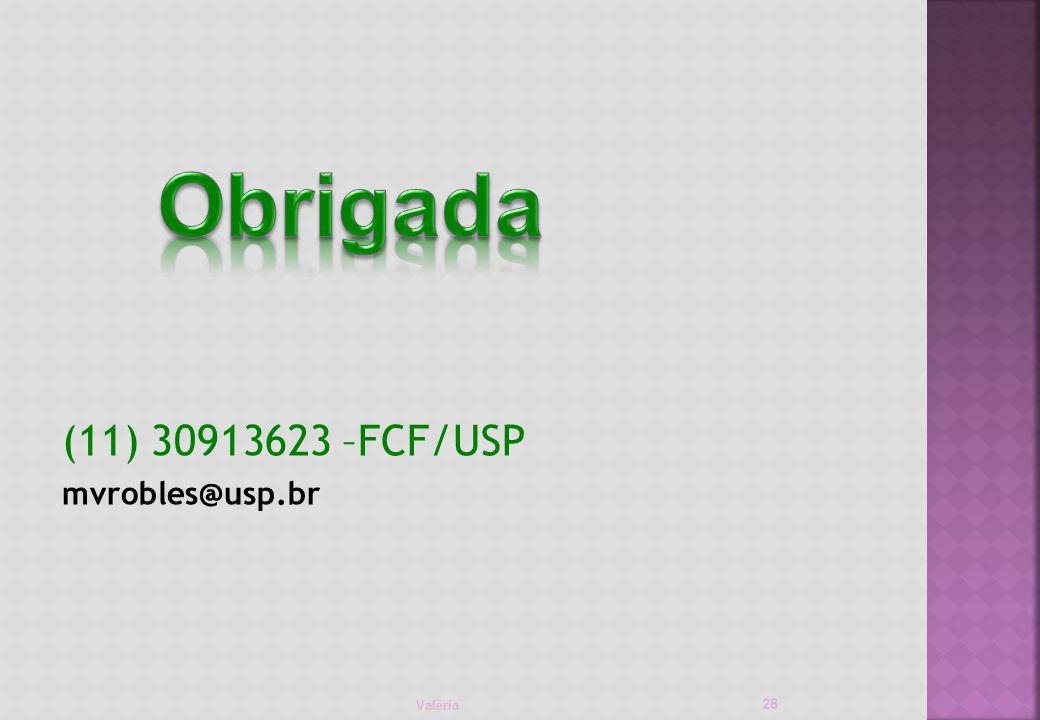 Obrigada (11) 30913623 –FCF/USP mvrobles@usp.br Valéria