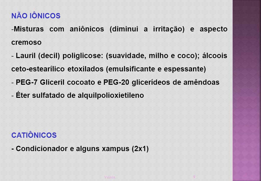 Misturas com aniônicos (diminui a irritação) e aspecto cremoso