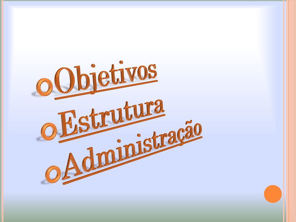 Objetivos Estrutura Administração