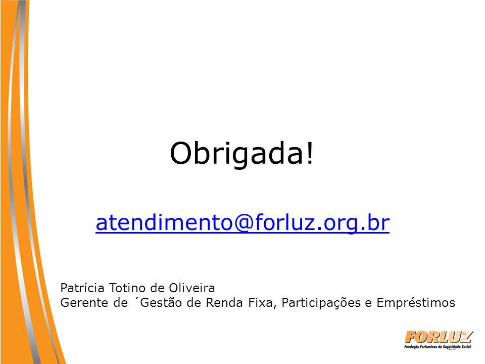 Obrigada! atendimento@forluz.org.br Patrícia Totino de Oliveira