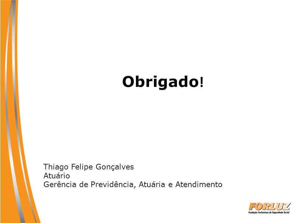 Obrigado! Thiago Felipe Gonçalves Atuário