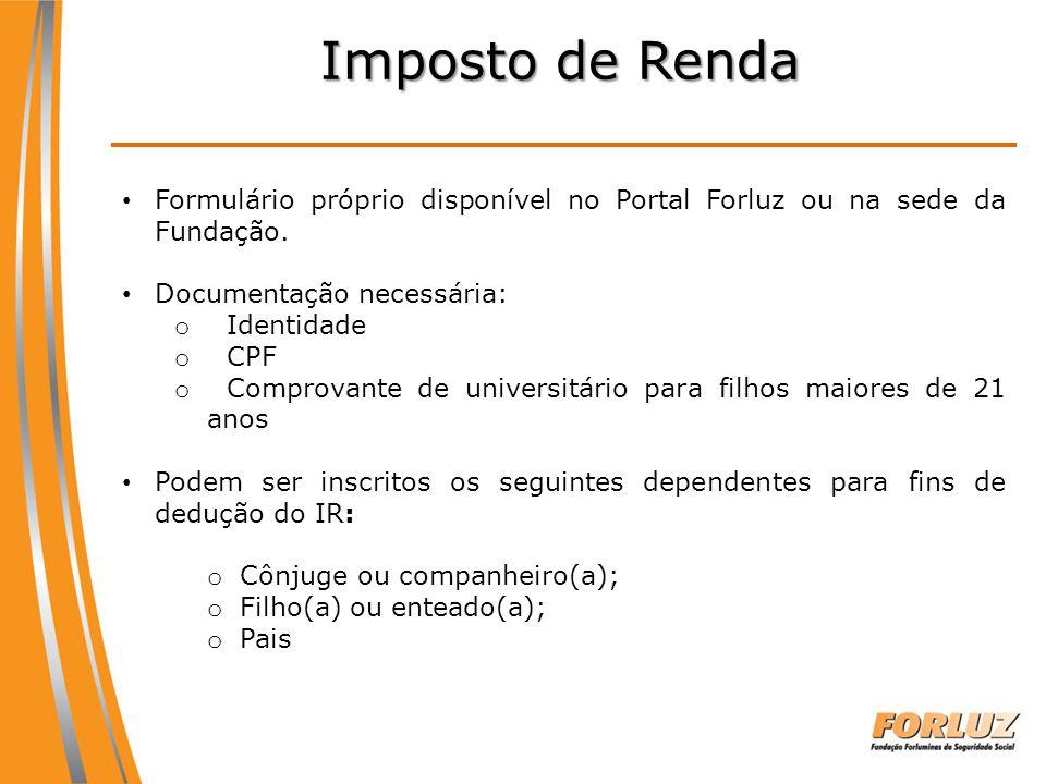 Imposto de Renda Formulário próprio disponível no Portal Forluz ou na sede da Fundação. Documentação necessária: