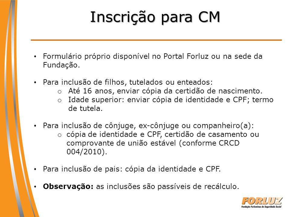 Inscrição para CM Formulário próprio disponível no Portal Forluz ou na sede da Fundação. Para inclusão de filhos, tutelados ou enteados: