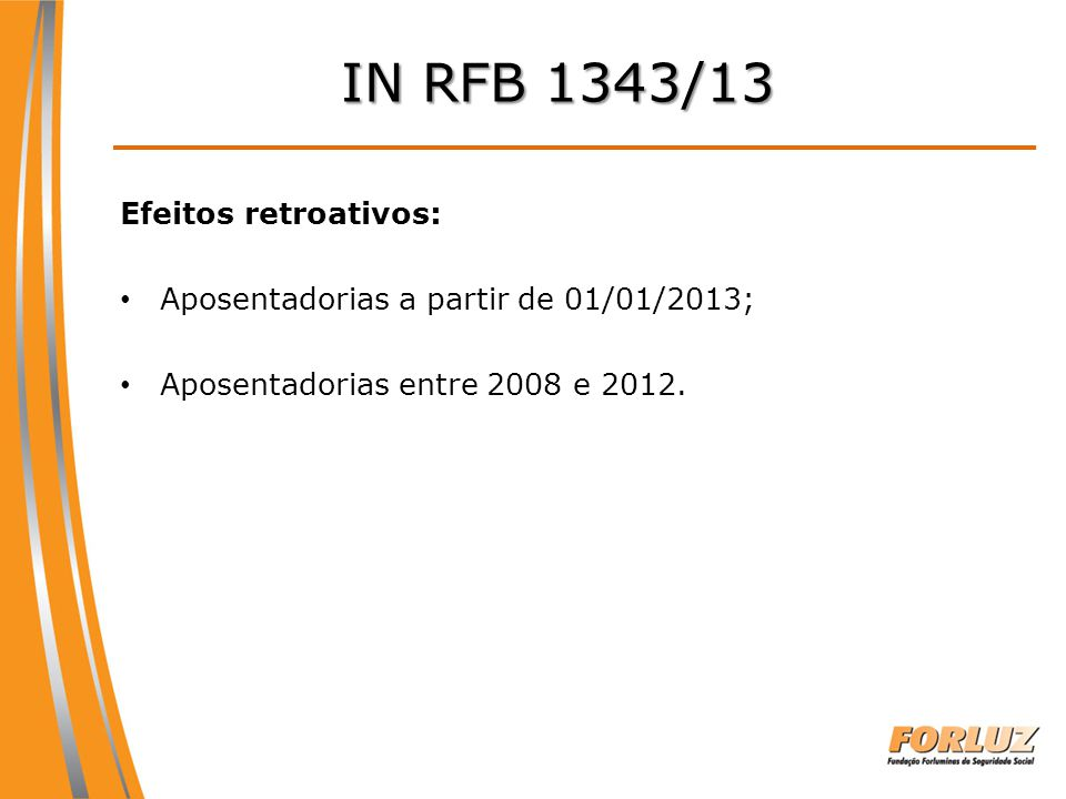 IN RFB 1343/13 Efeitos retroativos: