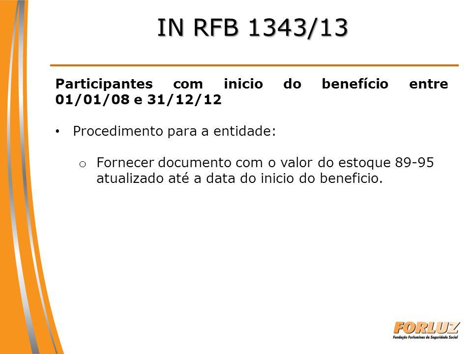 IN RFB 1343/13 Participantes com inicio do benefício entre 01/01/08 e 31/12/12. Procedimento para a entidade:
