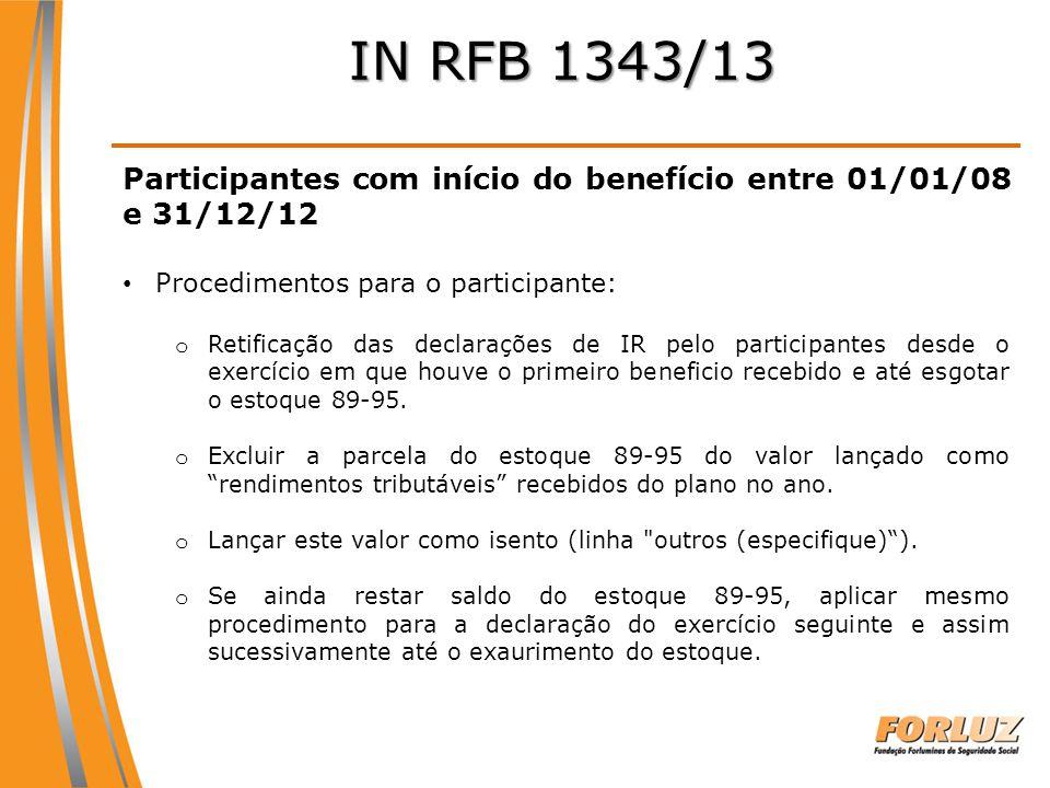 IN RFB 1343/13 Participantes com início do benefício entre 01/01/08 e 31/12/12. Procedimentos para o participante: