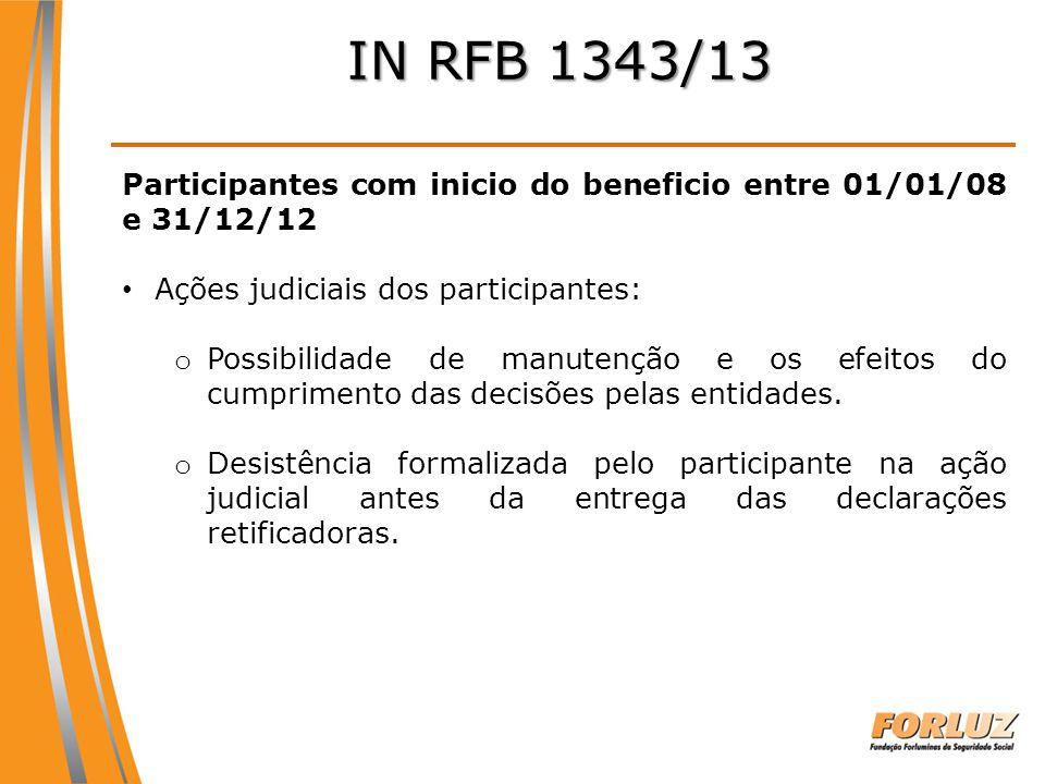 IN RFB 1343/13 Participantes com inicio do beneficio entre 01/01/08 e 31/12/12. Ações judiciais dos participantes: