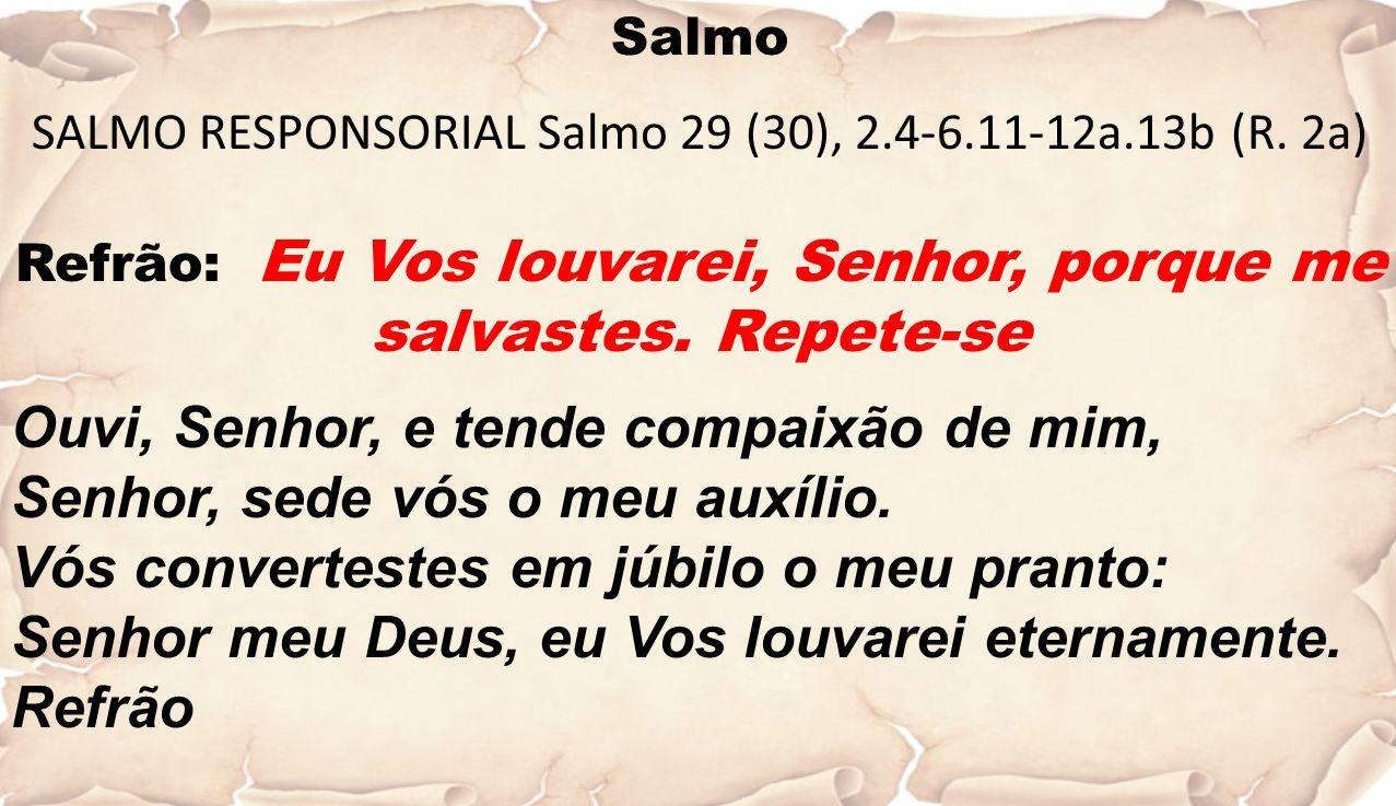 Ouvi, Senhor, e tende compaixão de mim,