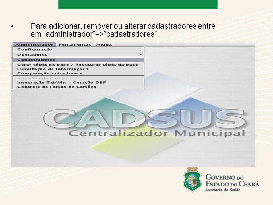 Para adicionar, remover ou alterar cadastradores entre em administrador => cadastradores .