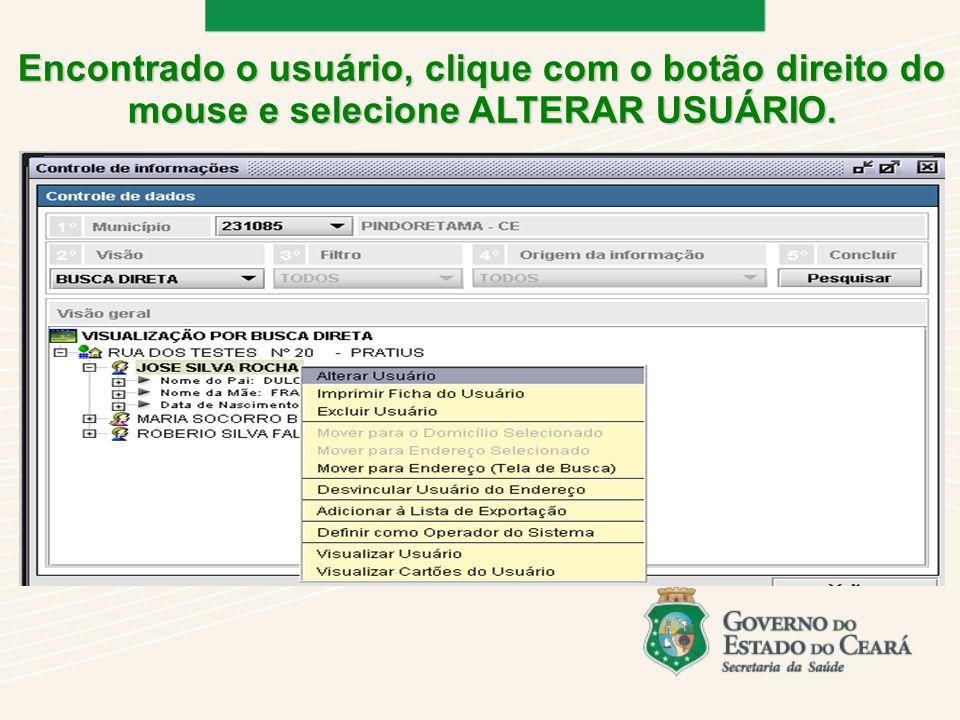 Encontrado o usuário, clique com o botão direito do mouse e selecione ALTERAR USUÁRIO.