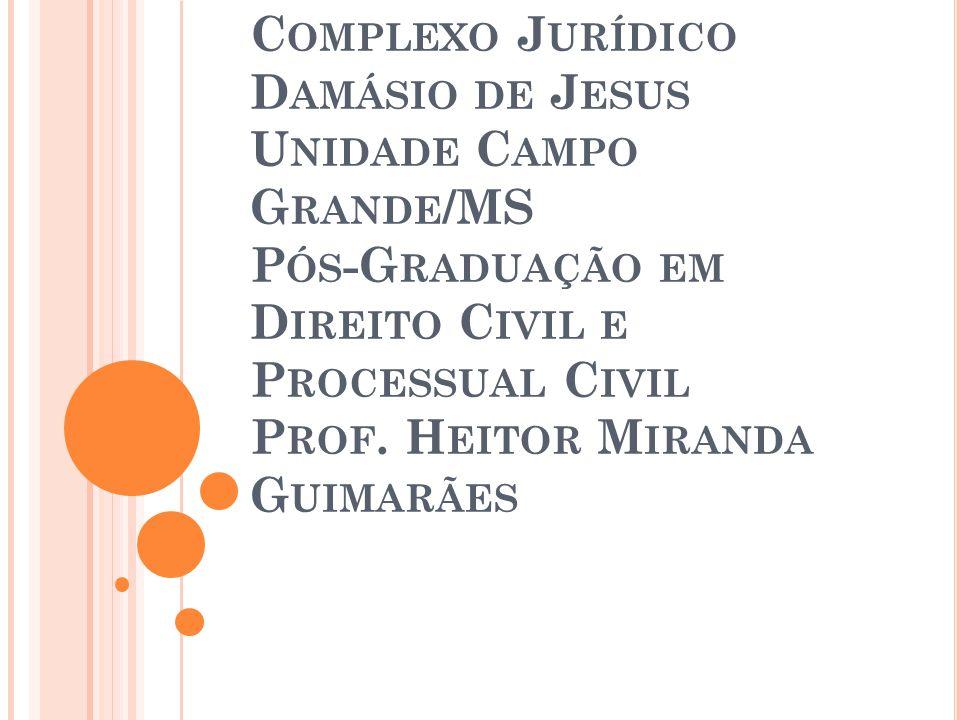 Complexo Jurídico Damásio de Jesus Unidade Campo Grande/MS Pós-Graduação em Direito Civil e Processual Civil Prof.