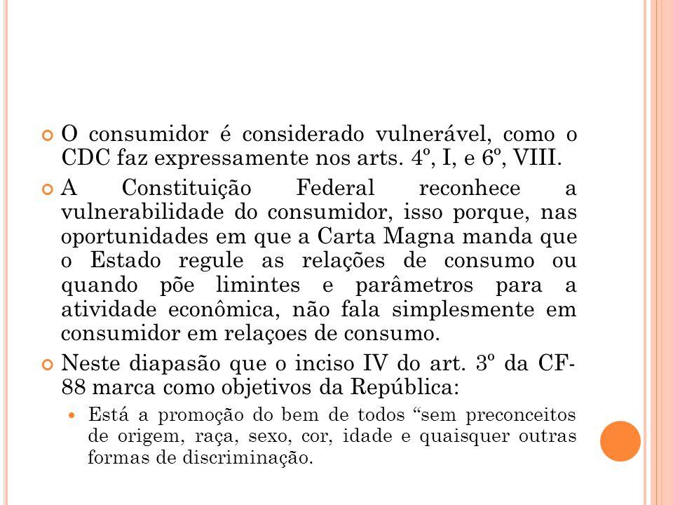 O consumidor é considerado vulnerável, como o CDC faz expressamente nos arts. 4º, I, e 6º, VIII.