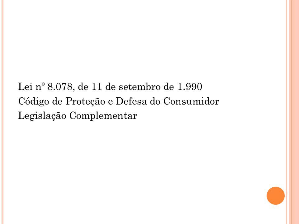 Lei nº 8.078, de 11 de setembro de 1.990 Código de Proteção e Defesa do Consumidor. Legislação Complementar.