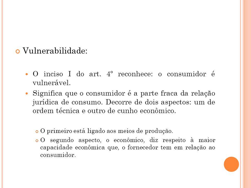 Vulnerabilidade: O inciso I do art. 4º reconhece: o consumidor é vulnerável.