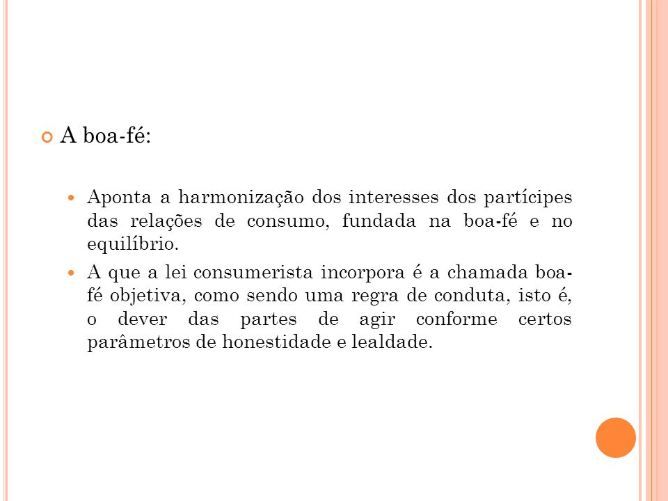 A boa-fé: Aponta a harmonização dos interesses dos partícipes das relações de consumo, fundada na boa-fé e no equilíbrio.
