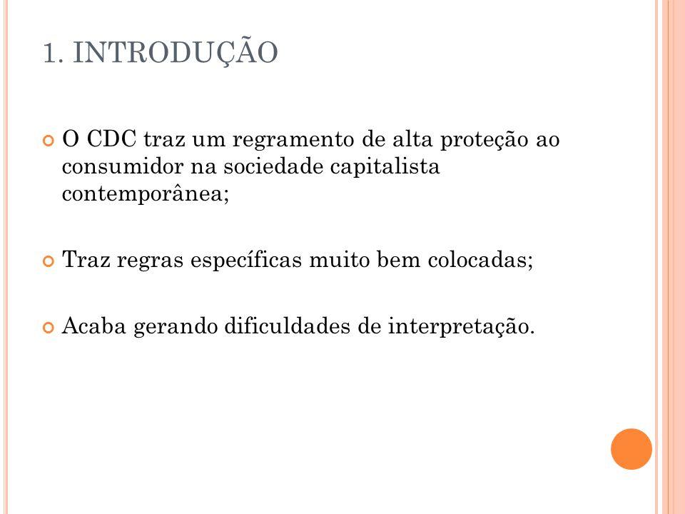 1. INTRODUÇÃO O CDC traz um regramento de alta proteção ao consumidor na sociedade capitalista contemporânea;