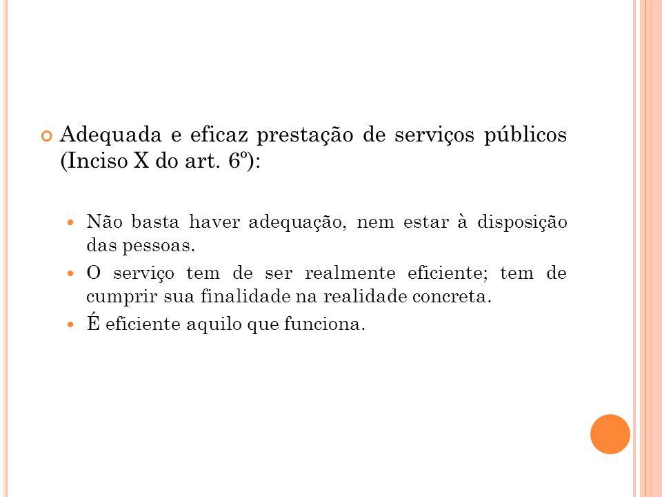 Adequada e eficaz prestação de serviços públicos (Inciso X do art. 6º):