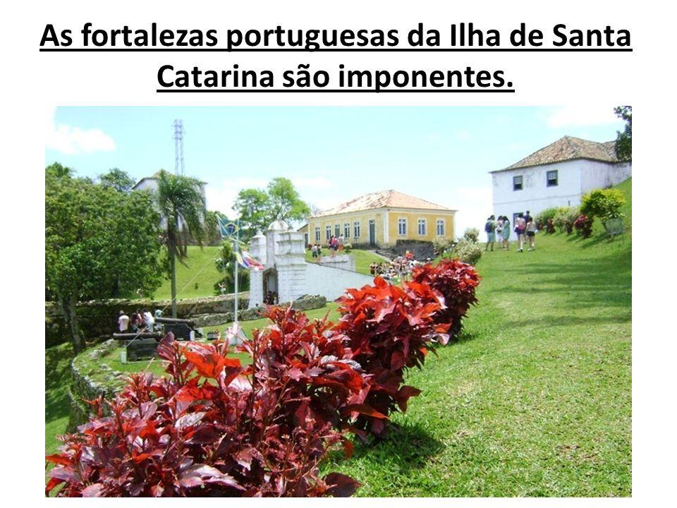 As fortalezas portuguesas da Ilha de Santa Catarina são imponentes.