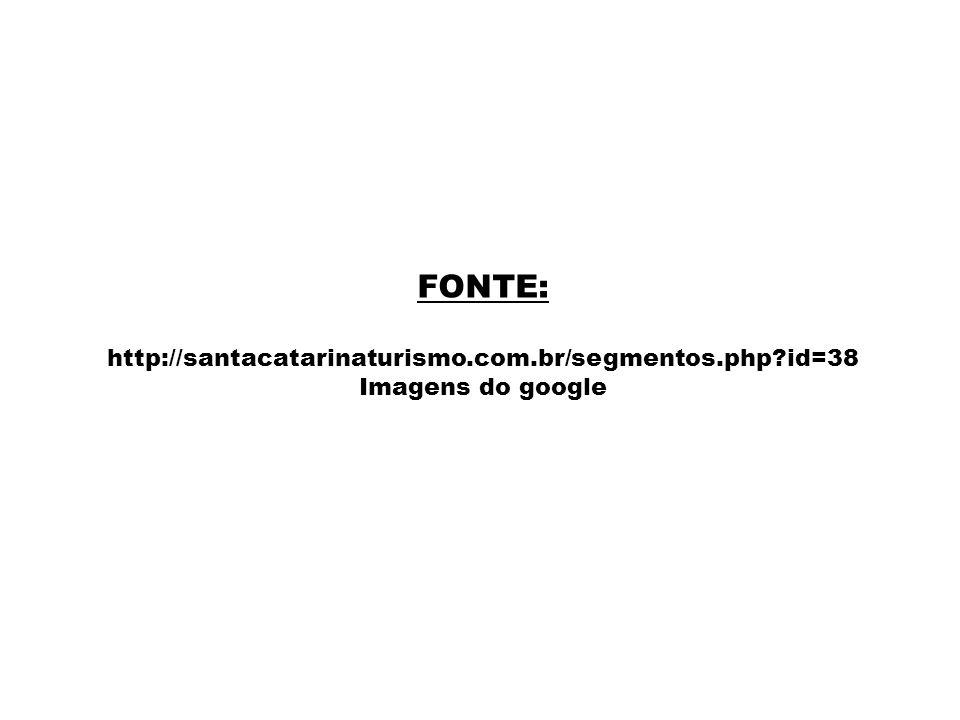 FONTE: http://santacatarinaturismo.com.br/segmentos.php id=38